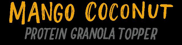 mango coconut protein granola topper