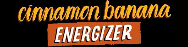 cinnamon banana energizer