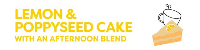 lemon and poppyseed cake with an afternoon blend
