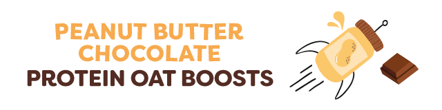 peanut butter and chocolate protein oat boosts